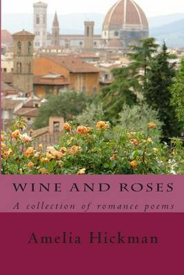 Wine and Roses: A Collection of Romance Poems