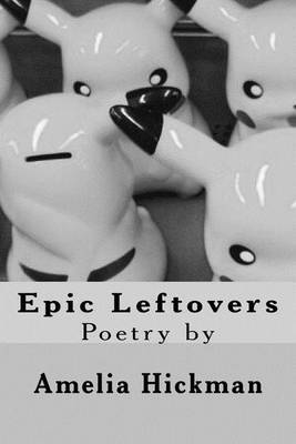 Epic Leftovers: A Collection of Poems
