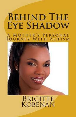 Behind the Eye Shadow: A Mother's Personal Journey with Autism
