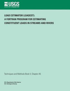 Load Estimator (Loadest): A FORTRAN Program for Estimating Constituent Loads in Streams and Rivers