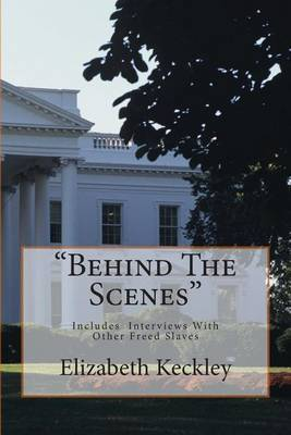Behind the Scenes: Thirty Years a Slave, and Four Years in the White House