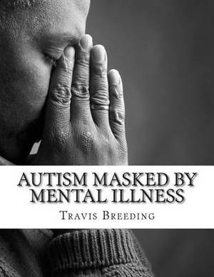 Autism Masked by Mental Illness: Autism and the Relationship with Mental Illness