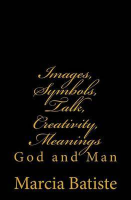 Images, Symbols, Talk, Creativity, Meanings: God and Man