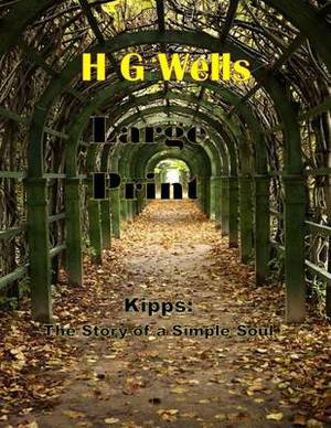 Kipps: The Story of a Simple Soul (Large Print): (H G Wells Masterpiece Collection)