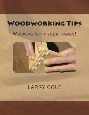 Woodworking Tips: Working with Your Hands!
