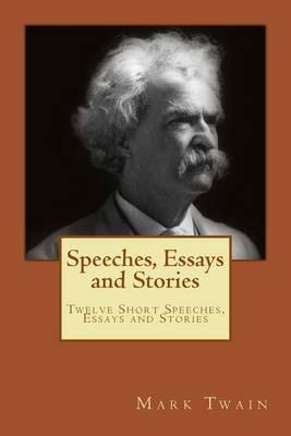 Speeches, Essays and Stories: Twelve Short Speeches, Essays and Stories