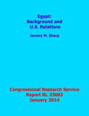 Egypt: Background and U.S. Relations: Congressional Research Service Report Rl 33003