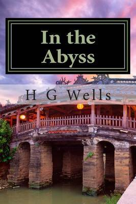 In the Abyss: (H G Wells Masterpiece Collection)