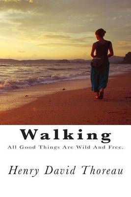 Walking: All Good Things Are Wild and Free.