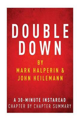 Double Down by Mark Halperin & John Heilemann - A 30-Minute Instaread Chapter-By-Chapter Summary  : Game Change 2012