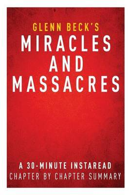 Summary of Miracles and Massacres: By Glenn Beck - Includes Analysis
