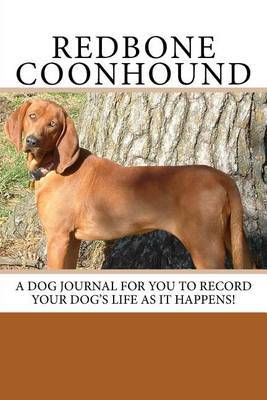 Redbone Coonhound: A Dog Journal for You to Record Your Dog's Life as It Happens!