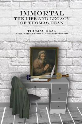 Immortal - The Life and Legacy of Thomas Dean