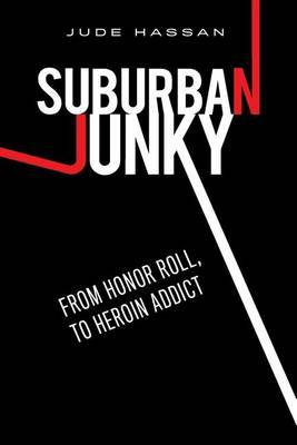 Suburban Junky: From Honor Roll to Heroin Addict