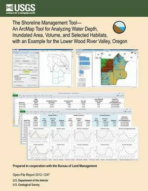 The Shoreline Management Tool?an Arcmap Tool for Analyzing Water Depth, Inundated Area, Volume, and Selected Habitats, with an Example for the Lower Wood River Valley, Oregon