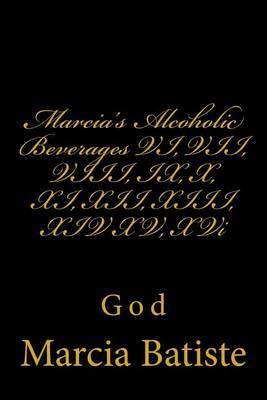 Marcia's Alcoholic Beverages VI, VII, VIII, IX, X, XI, XII, XIII, XIV XV, XVI: God