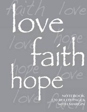 Love, Hope, Faith Notebook 120 Ruled Pages with Margin: Ruled 8.5x11 Notebook with Margin, Gray Cover, Lined Pages, Perfect Bound, Ideal for Composition Notebook or Journal