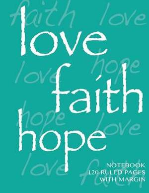 Love, Hope, Faith Notebook 120 Ruled Pages with Margin: Ruled 8.5x11 Notebook with Margin, Green Cover, Lined Pages, Perfect Bound, Ideal for Composition Notebook or Journal