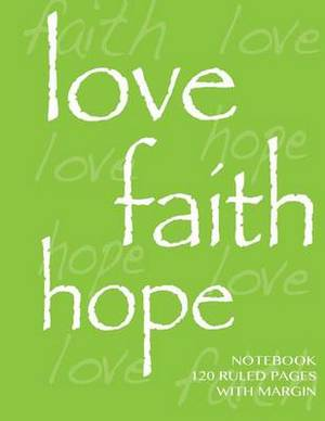 Love, Hope, Faith Notebook 120 Ruled Pages with Margin: Ruled 8.5x11 Notebook with Margin, Lime Cover, Lined Pages, Perfect Bound, Ideal for Composition Notebook or Journal