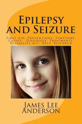 Epilepsy and Seizure: First Aid, Preventions, Symptoms, Causes, Diagnosis, Treatments, Disability ACT, Help, Research