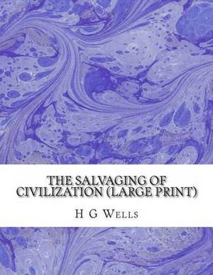 The Salvaging of Civilization: (H G Wells Masterpiece Collection)