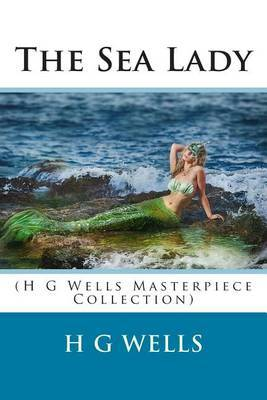The Sea Lady: (H G Wells Masterpiece Collection)