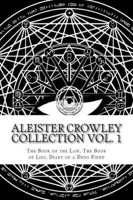 Aleister Crowley Collection: The Book of the Law, the Book of Lies and Diary of a Drug Fiend
