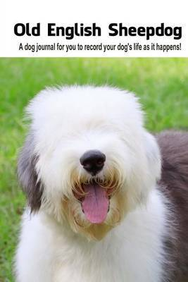 Old English Sheepdog: A Dog Journal for You to Record Your Dog's Life as It Happens!