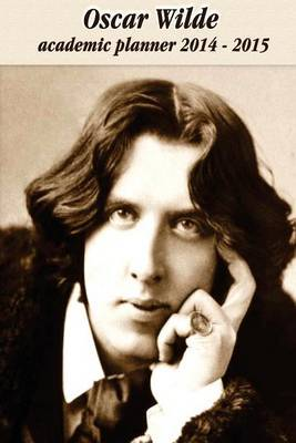 Oscar Wilde Academic Planner July 2014-July 2015: Weekly Planner