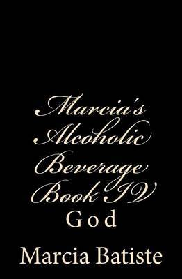 Marcia's Alcoholic Beverage Book IV: God