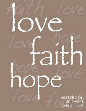 Love, Faith, Hope Notebook 120 Pages with Lines: Ruled 8.5x11 Notebook, Brown Cover, Perfect Bound, Ideal for Composition Notebook or Journal