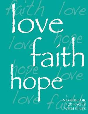 Love, Faith, Hope Notebook 120 Pages with Lines: Ruled 8.5x11 Notebook, Green Cover, Perfect Bound, Ideal for Composition Notebook or Journal