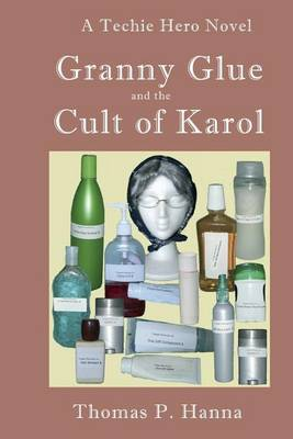 Granny Glue and the Cult of Karol: A Techie Hero Novel