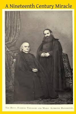 A Nineteenth Century Miracle: The Brothers Ratisbonne and the Congregation of Notre Dame de Sion