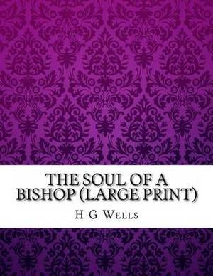 The Soul of a Bishop: (H G Wells Masterpiece Collection)