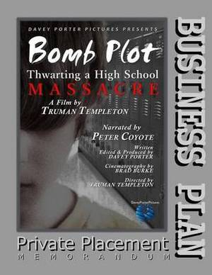 Business Plan Private Placement Memorandum: Bomb Plot: Thwarting a High School Massacre