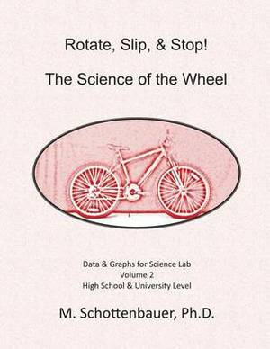 Rotate, Slip, & Stop! Science of the Wheel  : Volume 2: Data & Graphs for Science Lab