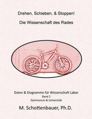 Drehen, Schieben, & Stoppen! Die Wissenschaft Des Rades  : Band 2: Daten & Diagramme Fur Wissenschaft Labor