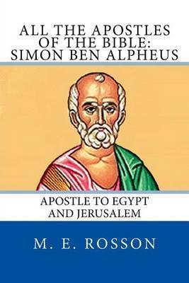 All the Apostles of the Bible: Simon Ben Alpheus: Apostle to Egypt and Jerusalem