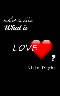 What Is Love?: An Unprecedented Truth about Love