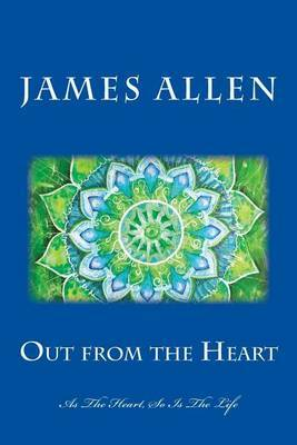 Out from the Heart: As the Heart, So Is the Life