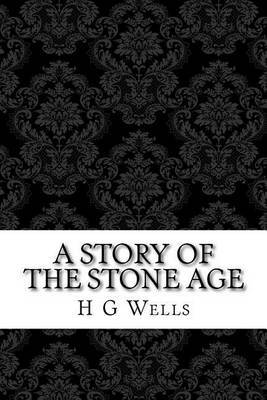 A Story of the Stone Age: (H G Wells Masterpiece Collection)
