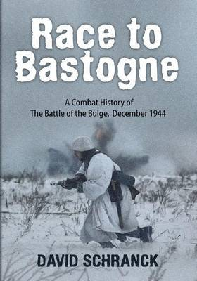 Race to Bastogne: A Combat History of the Battle of the Bulge, December 1944