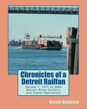 Chronicles of a Detroit Railfan Volume 7: Detroit River Carferry and Tunnel Operations