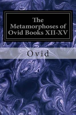 The Metamorphoses of Ovid Books XII-XV