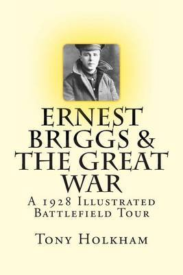 Ernest Briggs & the Great War  : A 1928 Illustrated Battlefield Tour