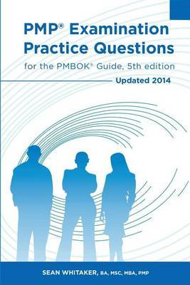 Pmp Examination Practice Questions for the Pmbok Guide, 5th Edition: Updated 2014