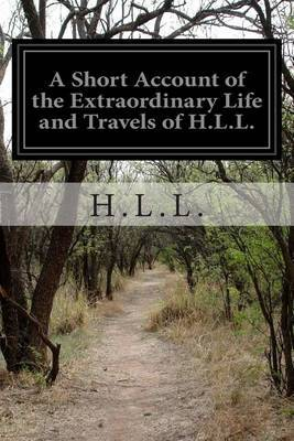 A Short Account of the Extraordinary Life and Travels of H.L.L.: Native of St. Domingo, Now a Prisoner of War at Ashbourn in Derbyshire