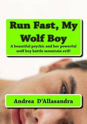 Run Fast, My Wolf Boy: A Beautiful Psychic and Her Powerful Wolf Boy Battle Mountain Evil!