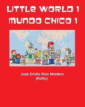 Little World 1 Mundo Chico 1: By Jose E. Polo-Madero
